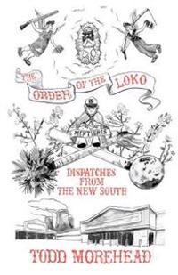 The Order of the Loko: Dispatches from the New South, Selected Nonfiction Vol. 1