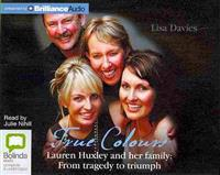 True Colours: Lauren Huxley and Her Family: From Tragedy to Triumph