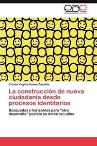 La Construccion de Nueva Ciudadania Desde Procesos Identitarios