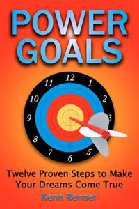 Power Goals: Twelve Proven Steps to Make Your Dreams Come True