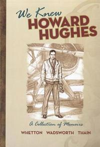 We Knew Howard Hughes: A Collection of Memoirs