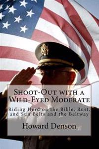 Shoot-Out with a Wild-Eyed Moderate: Riding Herd on the Bible, Rust, and Sun Belts and the Beltway