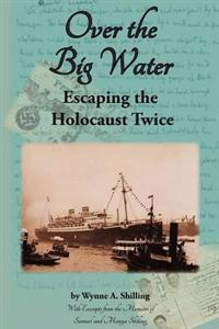 Over the Big Water: Escaping the Holocaust Twice
