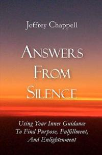 Answers from Silence: Using Your Inner Guidance to Find Purpose, Fulfillment, and Enlightenment