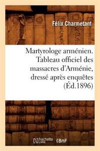 Martyrologe Arm�nien. Tableau Officiel Des Massacres d'Arm�nie, Dress� Apr�s Enqu�tes (�d.1896)