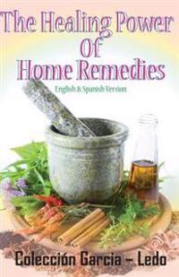 The Healing Power of Home Remedies: El Poder Curativo de Los Remedios Caseros