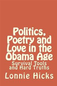 Politics, Poetry and Love in the Obama Age: Survival Tools and Hard Truths