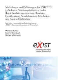Maßnahmen und Erfahrungen der EXIST III geförderten Gründungsinitiativen in den Bereichen Ideengenerierung, Beratung, Qualifizierung, Sensibilisierung, Inkubation und Alumni-Einbindung