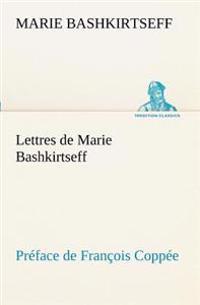 Lettres de Marie Bashkirtseff Preface de Francois Coppee