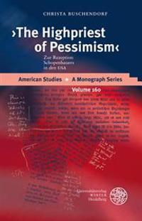 The Highpriest of Pessimism: Zur Rezeption Schopenhauers in Den USA