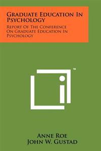 Graduate Education in Psychology: Report of the Conference on Graduate Education in Psychology