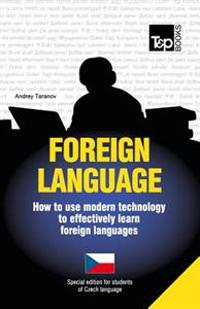Foreign Language - How to Use Modern Technology to Effectively Learn Foreign Languages: Special Edition - Czech