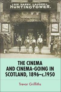 The Cinema and Cinema-going in Scotland, 1896 - 1950