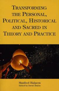 Transforming the Personal, Political, Historical and Sacred in Theory and Practice