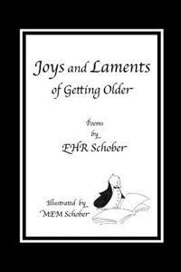 Joys and Laments of Getting Older: Poems by Ehr Schober