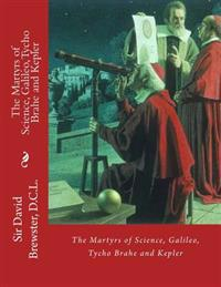 The Martyrs of Science, Galileo, Tycho Brahe and Kepler