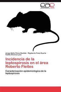 Incidencia de La Leptospirosis En El Area Roberto Fleites