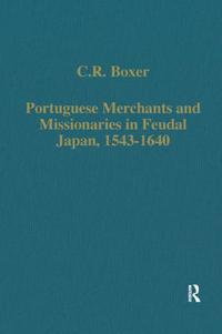 Portuguese Merchants and Missionaries in Feudal Japan 1543-1640