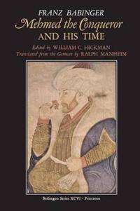 Mehmed the Conqueror and His Time