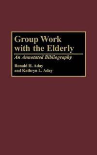 Group Work with the Elderly: An Annotated Bibliography