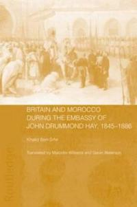 Britain and Morocco During the Embassy of John Drummond Hay