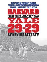 Harvard Beats Yale 29-29: The Story of the Most Famous Football Game Ever Played in the Ivy League... as Told by the Players.
