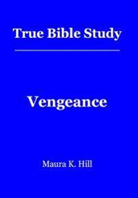 True Bible Study - Vengeance: Vengeance