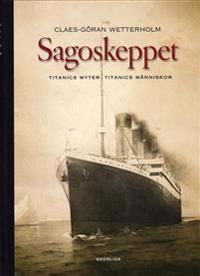Sagoskeppet : Titanics myter Titanics människor
