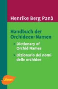 Handbuch der Orchideen-Namen / Dictionary of Orchid Names / Dizionario dei nomi delle orchidee