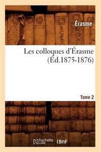 Les Colloques d' rasme. Tome 2 ( d.1875-1876)