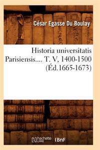 Historia Universitatis Parisiensis. Tome V, 1400-1500 ( d.1665-1673)