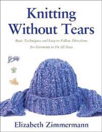 Knitting Without Tears; Basic Techniques and Easy-To-Follow Directions for Garments to Fit All Sizes.