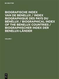 Biografische Index Van De Benelux / Index Biographique Des Pays Du Bénélux / Biographical Index of the Benelux Countries / Biographischer Index Der Benelux-länder