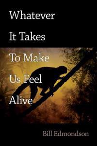 Whatever It Takes to Make Us Feel Alive