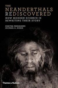 The Neanderthals Rediscovered: How Modern Science Is Rewriting Their Story