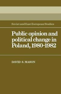 Public Opinion and Political Change in Poland, 1980-1982