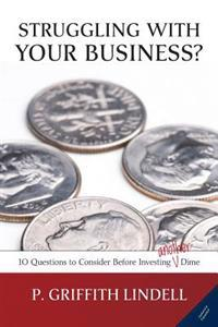 Struggling with Your Business? (Corban University Edition): 10 Questions to Consider Before Investing A(nother) Dime