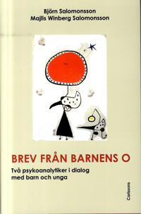 Brev från barnens O : två psykoanalytiker i dialog med barn och unga