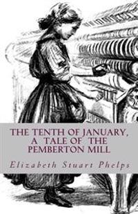 The Tenth of January, a Tale of the Pemberton Mill
