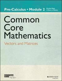 Common Core Mathematics, A Story of Functions: Pre-Calculus, Module 2: Vect