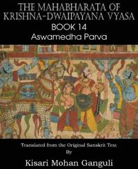 The Mahabharata of Krishna-Dwaipayana Vyasa Book 14 Aswamedha Parva