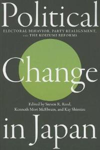 Political Change in Japan: Electoral Behavior, Party Realignment, and the Koizumi Reforms