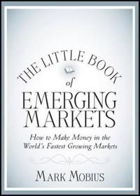 The Little Book of Emerging Markets: How to Make Money in the Worlds Fastest Growing Markets