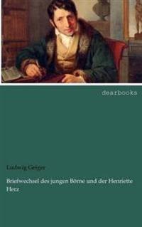 Briefwechsel Des Jungen B Rne Und Der Henriette Herz