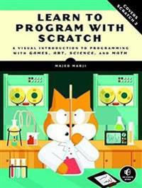 Learn to Program with Scratch: A Visual Introduction to Programming with Games, Art, Science, and Math