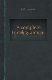 A Complete Greek Grammar
