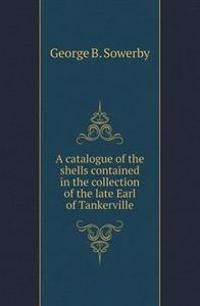 A Catalogue of the Shells Contained in the Collection of the Late Earl of Tankerville