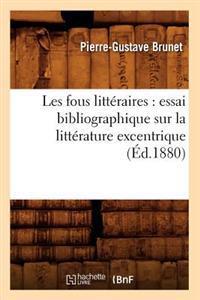 Les Fous Litt�raires: Essai Bibliographique Sur La Litt�rature Excentrique (�d.1880)