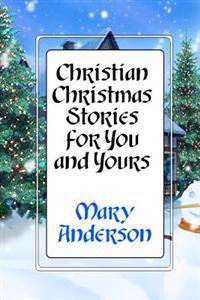 Christian Christmas Stories for You and Yours