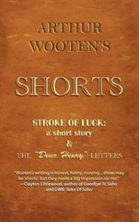 Arthur Wooten's Shorts: Stroke of Luck: A Short Story & the Dear Henry Letters
